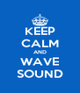 KEEP CALM AND WAVE SOUND - Personalised Poster A4 size