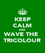 KEEP CALM AND WAVE THE  TRICOLOUR - Personalised Poster A4 size
