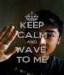 KEEP CALM AND WAVE  TO ME - Personalised Poster A4 size