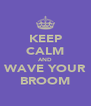 KEEP CALM AND WAVE YOUR BROOM - Personalised Poster A4 size