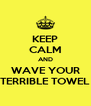 KEEP CALM AND WAVE YOUR TERRIBLE TOWEL - Personalised Poster A4 size
