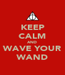 KEEP CALM AND WAVE YOUR WAND - Personalised Poster A4 size
