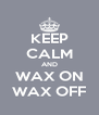 KEEP CALM AND WAX ON WAX OFF - Personalised Poster A4 size