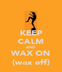 KEEP CALM AND WAX ON (wax off) - Personalised Poster A4 size