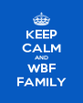 KEEP CALM AND WBF FAMILY - Personalised Poster A4 size