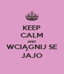 KEEP CALM AND WCIĄGNIJ SE JAJO - Personalised Poster A4 size