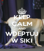 KEEP CALM AND WDEPTUJ W SIKI - Personalised Poster A4 size