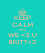 KEEP CALM AND WE <3 U BRITT<3 - Personalised Poster A4 size