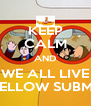 KEEP CALM AND WE ALL LIVE IN A YELLOW SUBMARINE - Personalised Poster A4 size