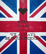 KEEP CALM AND WE ALWAYS BE YOUR FRIEND♥ - Personalised Poster A4 size