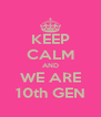 KEEP CALM AND WE ARE 10th GEN - Personalised Poster A4 size