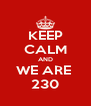 KEEP CALM AND WE ARE  230 - Personalised Poster A4 size