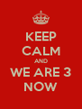 KEEP CALM AND WE ARE 3 NOW - Personalised Poster A4 size