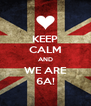 KEEP CALM AND WE ARE 6A! - Personalised Poster A4 size