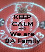 KEEP CALM AND We are 8A Family - Personalised Poster A4 size