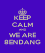 KEEP CALM AND WE ARE 8ENDANG - Personalised Poster A4 size