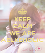KEEP CALM AND WE ARE AELKEHOLIC - Personalised Poster A4 size