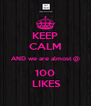 KEEP CALM AND we are almost @ 100  LIKES - Personalised Poster A4 size