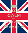 KEEP CALM AND We are Always Bf - Personalised Poster A4 size