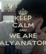 KEEP CALM AND WE ARE ALYANATOR - Personalised Poster A4 size
