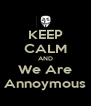 KEEP CALM AND We Are Annoymous - Personalised Poster A4 size