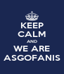 KEEP CALM AND WE ARE ASGOFANIS - Personalised Poster A4 size