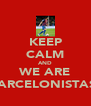 KEEP CALM AND WE ARE BARCELONISTAS! - Personalised Poster A4 size