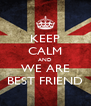 KEEP CALM AND WE ARE BEST FRIEND - Personalised Poster A4 size
