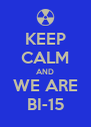 KEEP CALM AND WE ARE BI-15 - Personalised Poster A4 size