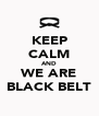 KEEP CALM AND WE ARE BLACK BELT - Personalised Poster A4 size