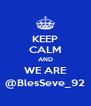KEEP CALM AND WE ARE @BlesSeve_92 - Personalised Poster A4 size