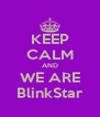 KEEP CALM AND WE ARE BlinkStar - Personalised Poster A4 size