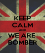 KEEP CALM AND WE ARE  BOMBER - Personalised Poster A4 size