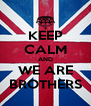 KEEP CALM AND WE ARE BROTHERS - Personalised Poster A4 size