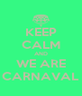 KEEP CALM AND WE ARE CARNAVAL - Personalised Poster A4 size