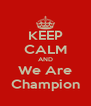 KEEP CALM AND We Are Champion - Personalised Poster A4 size