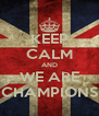 KEEP CALM AND WE ARE CHAMPIONS - Personalised Poster A4 size