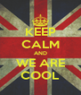 KEEP CALM AND WE ARE COOL - Personalised Poster A4 size