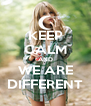 KEEP CALM AND WE ARE DIFFERENT - Personalised Poster A4 size