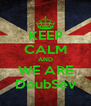 KEEP CALM AND WE ARE DoubSev - Personalised Poster A4 size