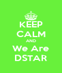 KEEP CALM AND We Are DSTAR - Personalised Poster A4 size