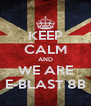 KEEP CALM AND WE ARE E-BLAST 8B - Personalised Poster A4 size
