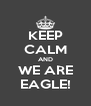 KEEP CALM AND WE ARE EAGLE! - Personalised Poster A4 size