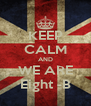 KEEP CALM AND WE ARE Eight -B - Personalised Poster A4 size