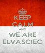 KEEP CALM AND WE ARE ELVASCIEC - Personalised Poster A4 size
