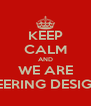 KEEP CALM AND WE ARE ENGINEERING DESIGN 2012 - Personalised Poster A4 size
