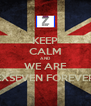 KEEP CALM AND WE ARE EXSEVEN FOREVER - Personalised Poster A4 size