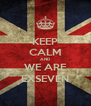 KEEP CALM AND WE ARE EXSEVEN - Personalised Poster A4 size