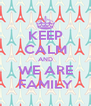 KEEP CALM AND WE ARE FAMILY - Personalised Poster A4 size
