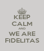 KEEP CALM AND WE ARE FIDELITAS - Personalised Poster A4 size
